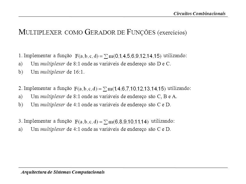 Arquitectura de Sistemas Computacionais M ULTIPLEXER COMO G ERADOR DE F UNÇÕES (exercícios) 1. Implementar a função utilizando: a)Um multiplexer de 8: