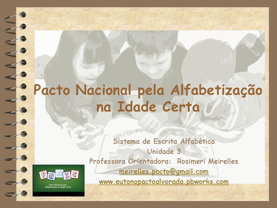 Pacto Nacional pela Alfabetização na Idade Certa Sistema de Escrita Alfabética Unidade 3 Professora Orientadora: Rosimeri Meirelles meirelles.pacto@gm