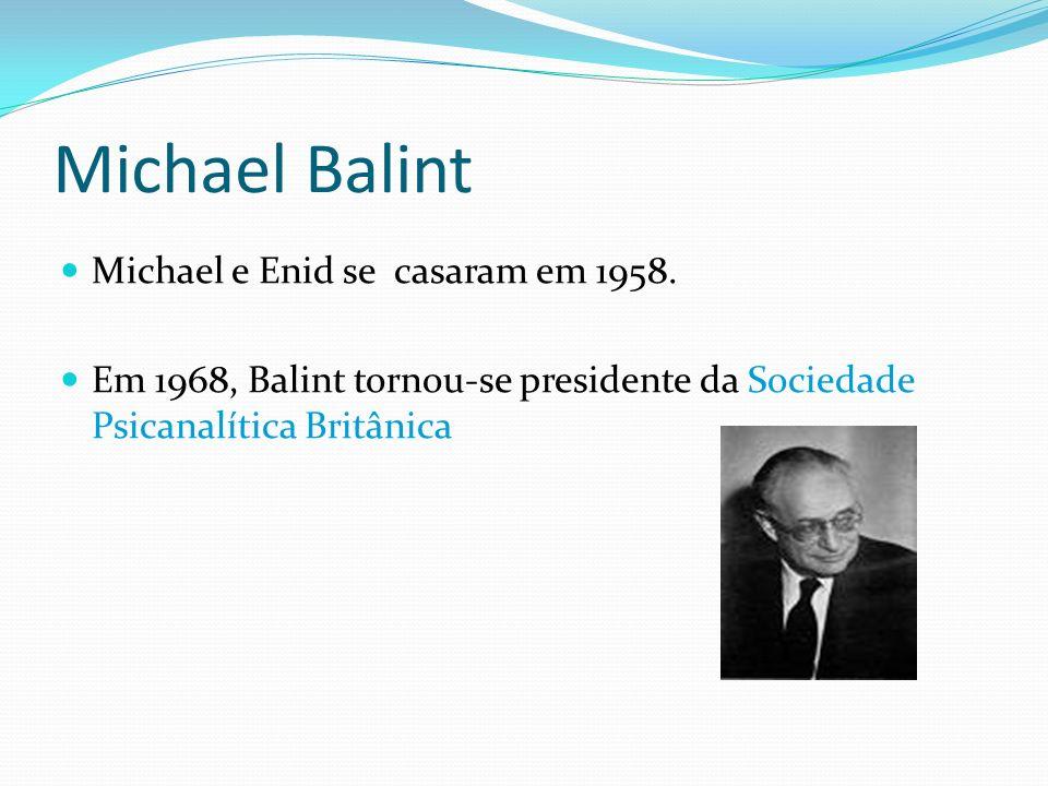 Michael Balint Michael e Enid se casaram em 1958. Em 1968, Balint tornou-se presidente da Sociedade Psicanalítica Britânica