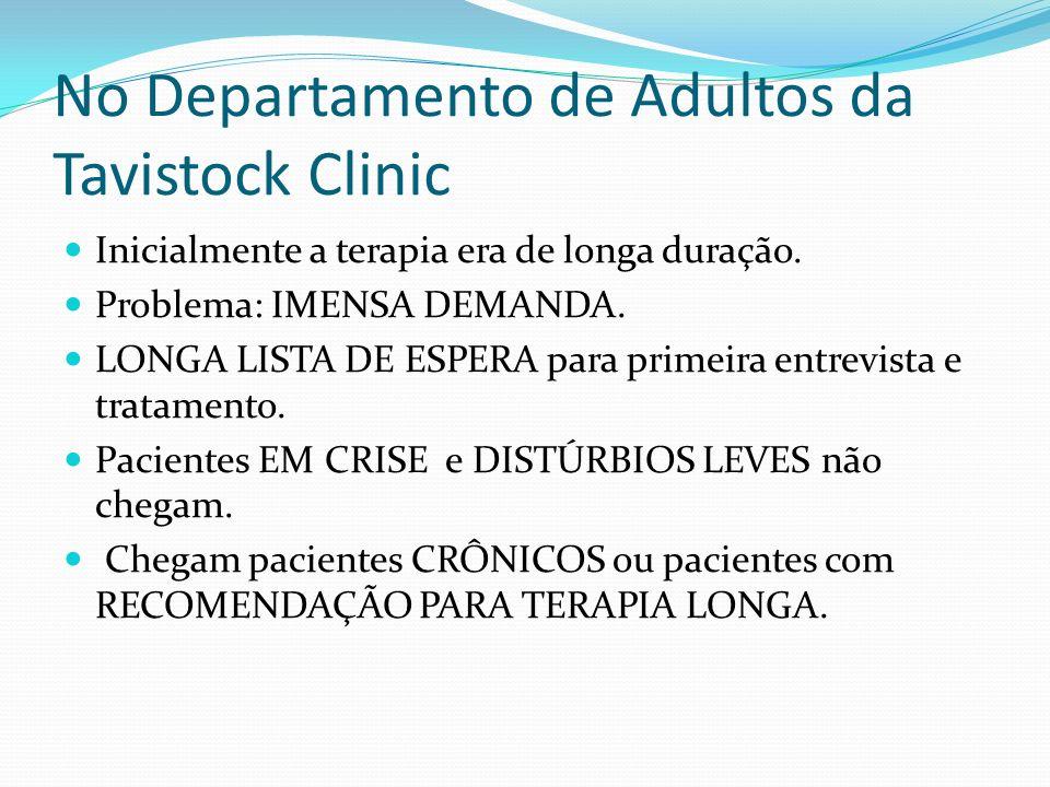 No Departamento de Adultos da Tavistock Clinic Inicialmente a terapia era de longa duração. Problema: IMENSA DEMANDA. LONGA LISTA DE ESPERA para prime