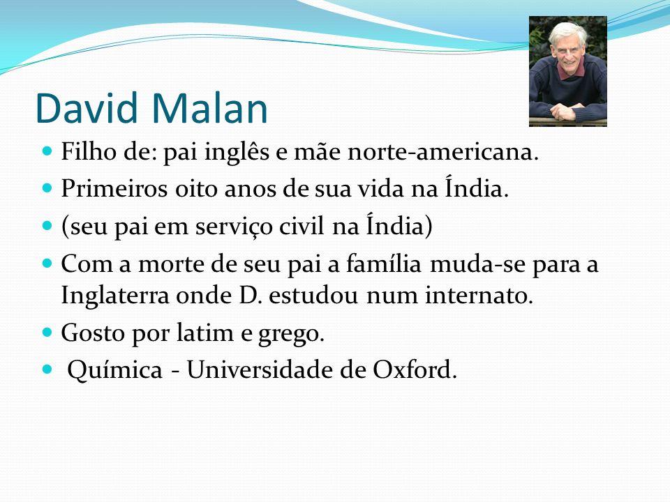 David Malan Filho de: pai inglês e mãe norte-americana. Primeiros oito anos de sua vida na Índia. (seu pai em serviço civil na Índia) Com a morte de s
