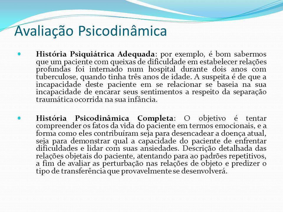 Avaliação Psicodinâmica História Psiquiátrica Adequada: por exemplo, é bom sabermos que um paciente com queixas de dificuldade em estabelecer relações