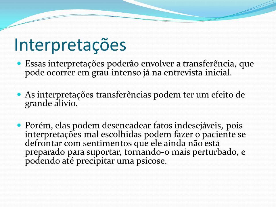 Interpretações Essas interpretações poderão envolver a transferência, que pode ocorrer em grau intenso já na entrevista inicial. As interpretações tra