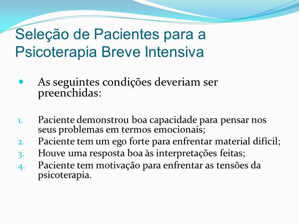 Seleção de Pacientes para a Psicoterapia Breve Intensiva As seguintes condições deveriam ser preenchidas: 1. Paciente demonstrou boa capacidade para p