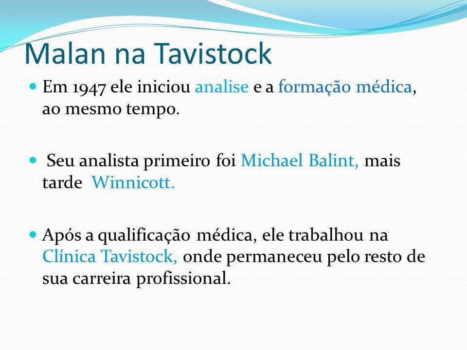 Malan na Tavistock Em 1947 ele iniciou analise e a formação médica, ao mesmo tempo. Seu analista primeiro foi Michael Balint, mais tarde Winnicott. Ap