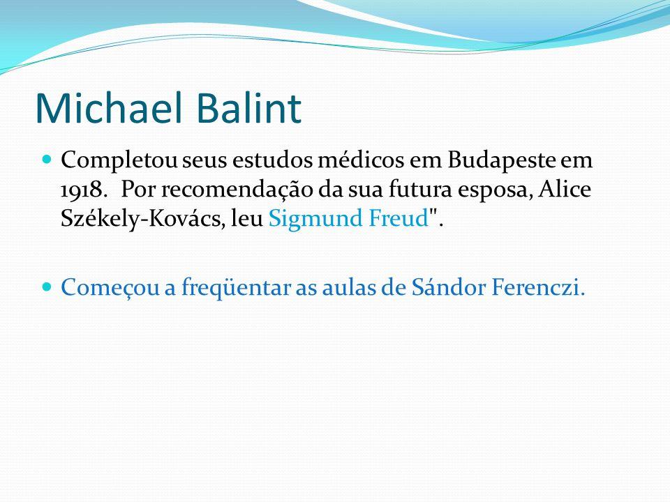 Michael Balint Completou seus estudos médicos em Budapeste em 1918. Por recomendação da sua futura esposa, Alice Székely-Kovács, leu Sigmund Freud