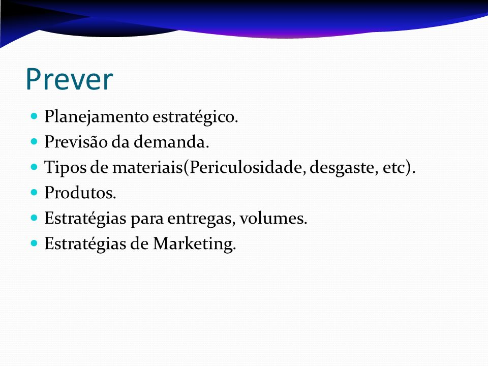 Prever Planejamento estratégico. Previsão da demanda. Tipos de materiais(Periculosidade, desgaste, etc). Produtos. Estratégias para entregas, volumes.