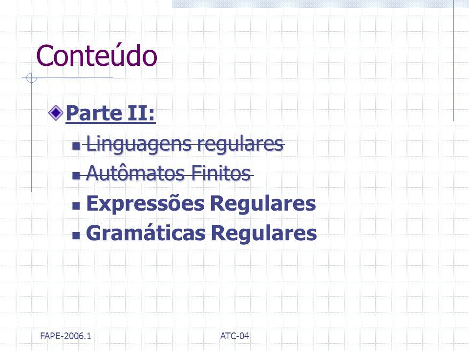 FAPE-2006.1ATC-04 Conteúdo Parte II: Linguagens regulares Linguagens regulares Autômatos Finitos Autômatos Finitos Expressões Regulares Gramáticas Reg