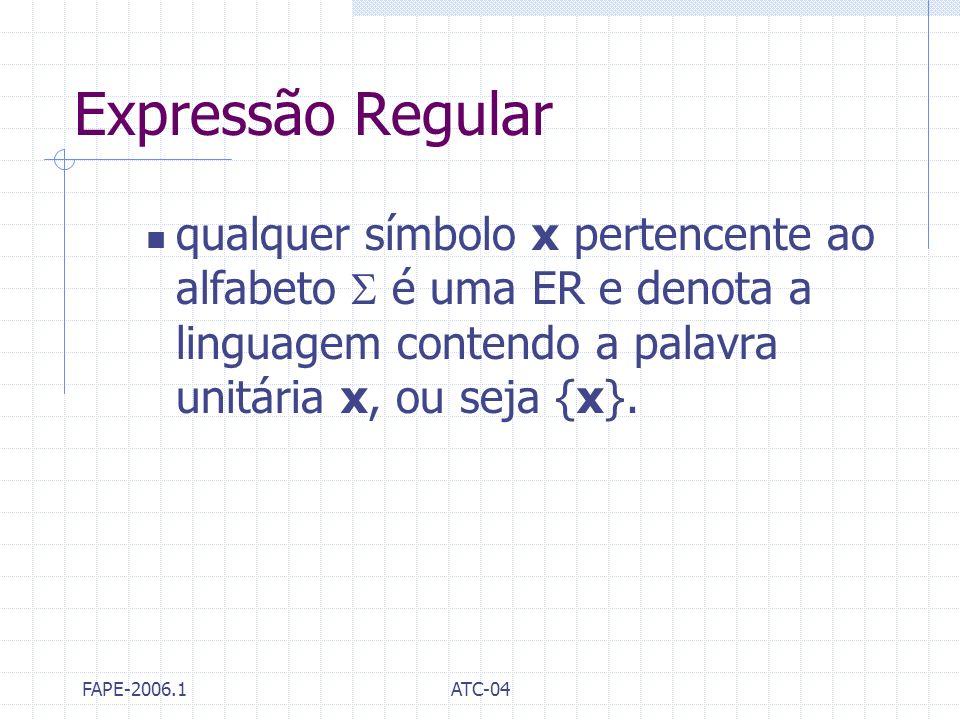 FAPE-2006.1ATC-04 Expressão Regular qualquer símbolo x pertencente ao alfabeto é uma ER e denota a linguagem contendo a palavra unitária x, ou seja {x