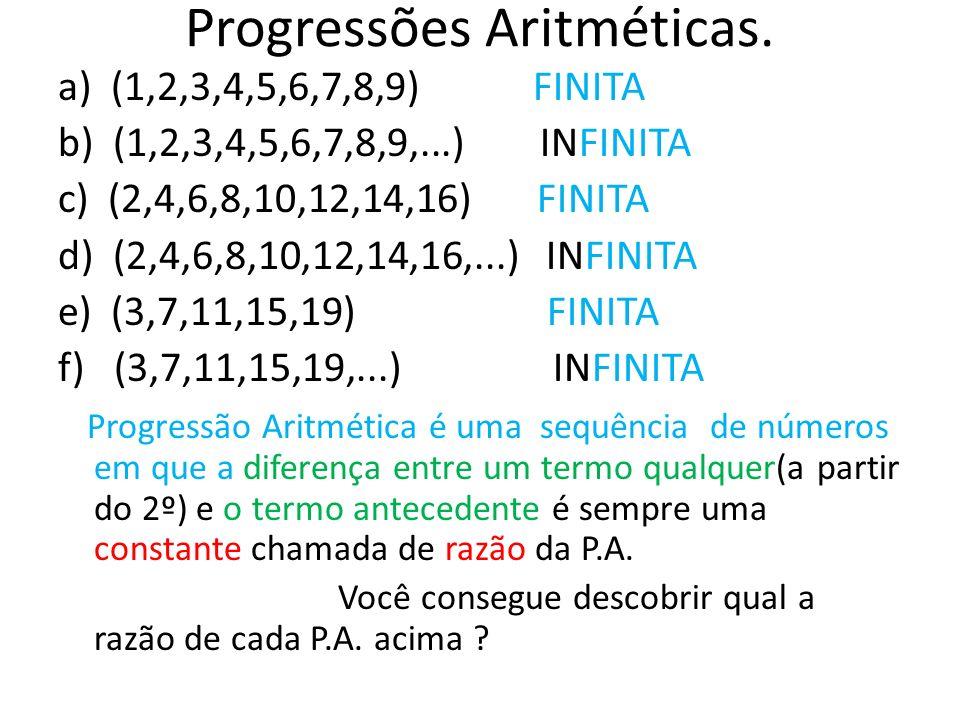 Progressões Aritméticas. a) (1,2,3,4,5,6,7,8,9) FINITA b) (1,2,3,4,5,6,7,8,9,...) INFINITA c) (2,4,6,8,10,12,14,16) FINITA d) (2,4,6,8,10,12,14,16,...