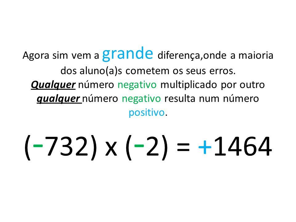 Agora sim vem a grande diferença,onde a maioria dos aluno(a)s cometem os seus erros. Qualquer número negativo multiplicado por outro qualquer número n