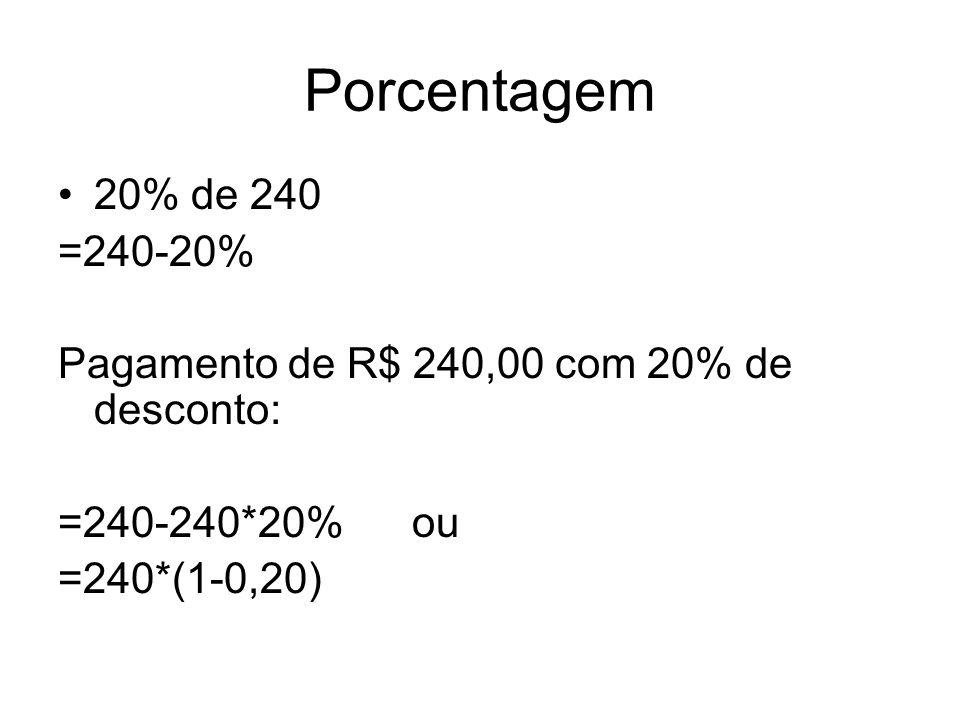 Porcentagem 20% de 240 =240-20% Pagamento de R$ 240,00 com 20% de desconto: =240-240*20% ou =240*(1-0,20)