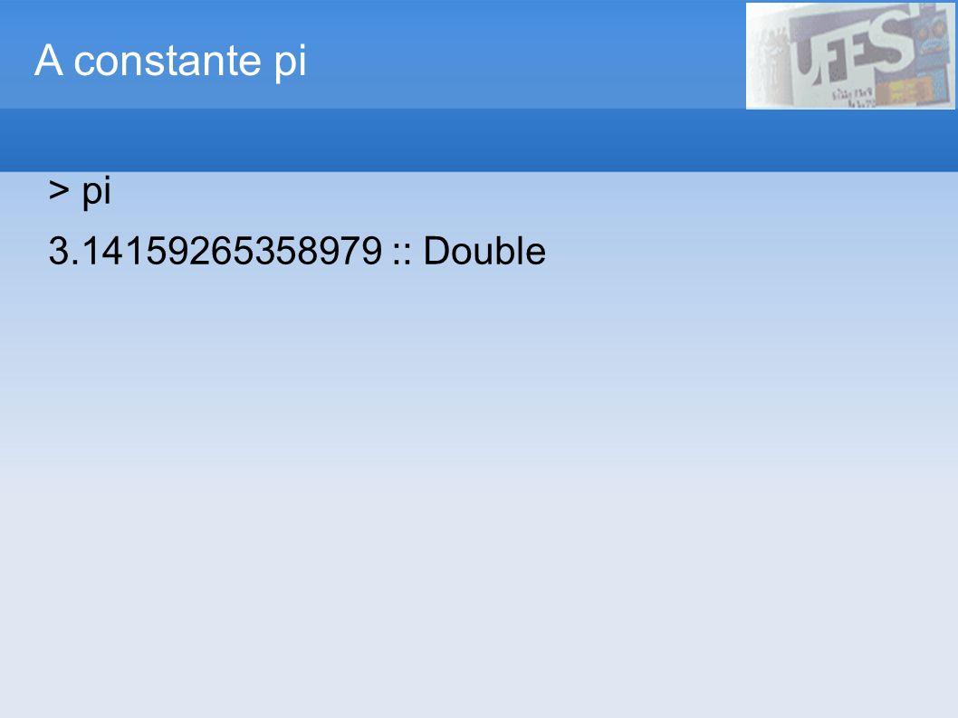 A constante pi > pi 3.14159265358979 :: Double