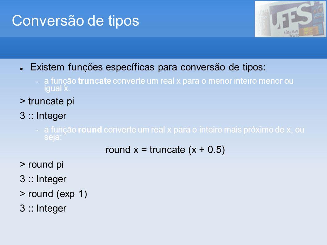 Conversão de tipos Existem funções específicas para conversão de tipos: a função truncate converte um real x para o menor inteiro menor ou igual x. >