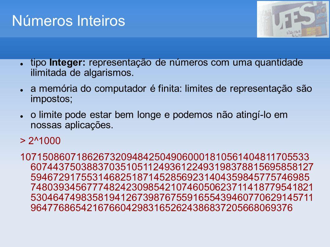 Números Inteiros tipo Integer: representação de números com uma quantidade ilimitada de algarismos. a memória do computador é finita: limites de repre