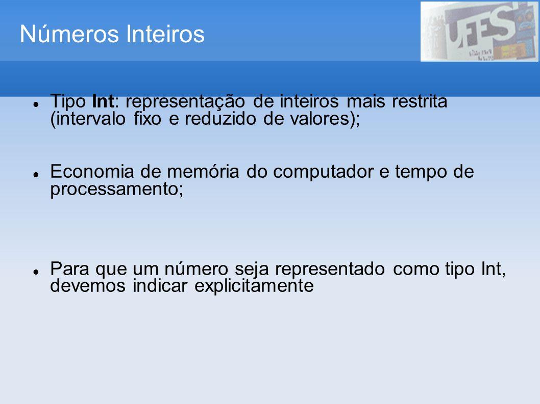 Números Inteiros Tipo Int: representação de inteiros mais restrita (intervalo fixo e reduzido de valores); Economia de memória do computador e tempo d
