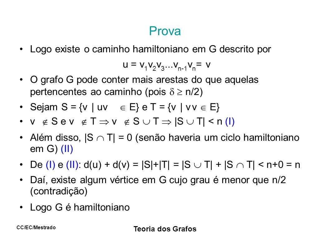 CC/EC/Mestrado Teoria dos Grafos Prova Logo existe o caminho hamiltoniano em G descrito por u = v 1 v 2 v 3...v n-1 v n = v O grafo G pode conter mais