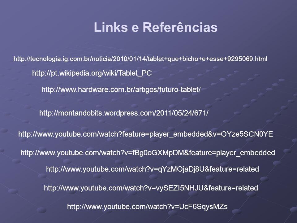 Links e Referências http://www.youtube.com/watch?v=qYzMOjaDj8U&feature=related http://www.youtube.com/watch?v=vySEZI5NHJU&feature=related http://www.y