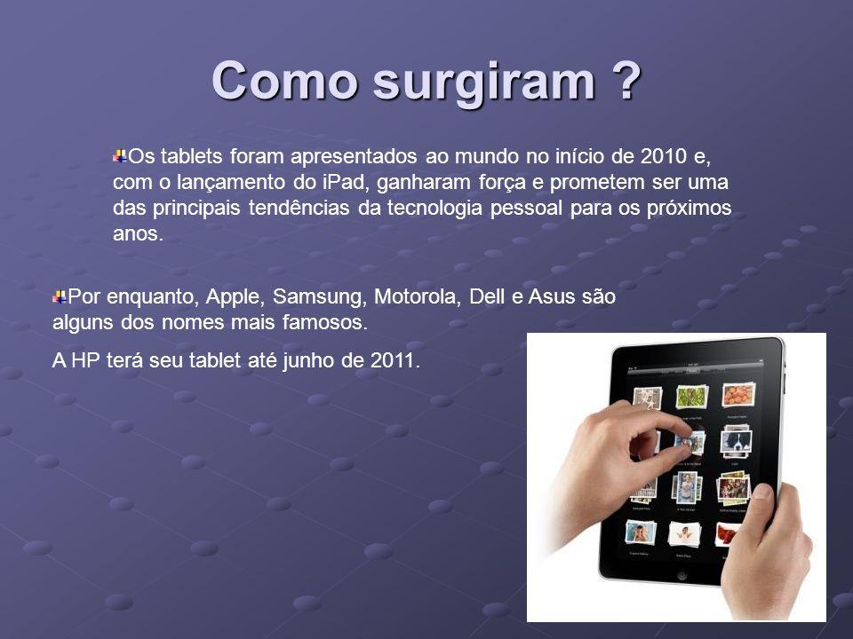 Como surgiram ? Os tablets foram apresentados ao mundo no início de 2010 e, com o lançamento do iPad, ganharam força e prometem ser uma das principais