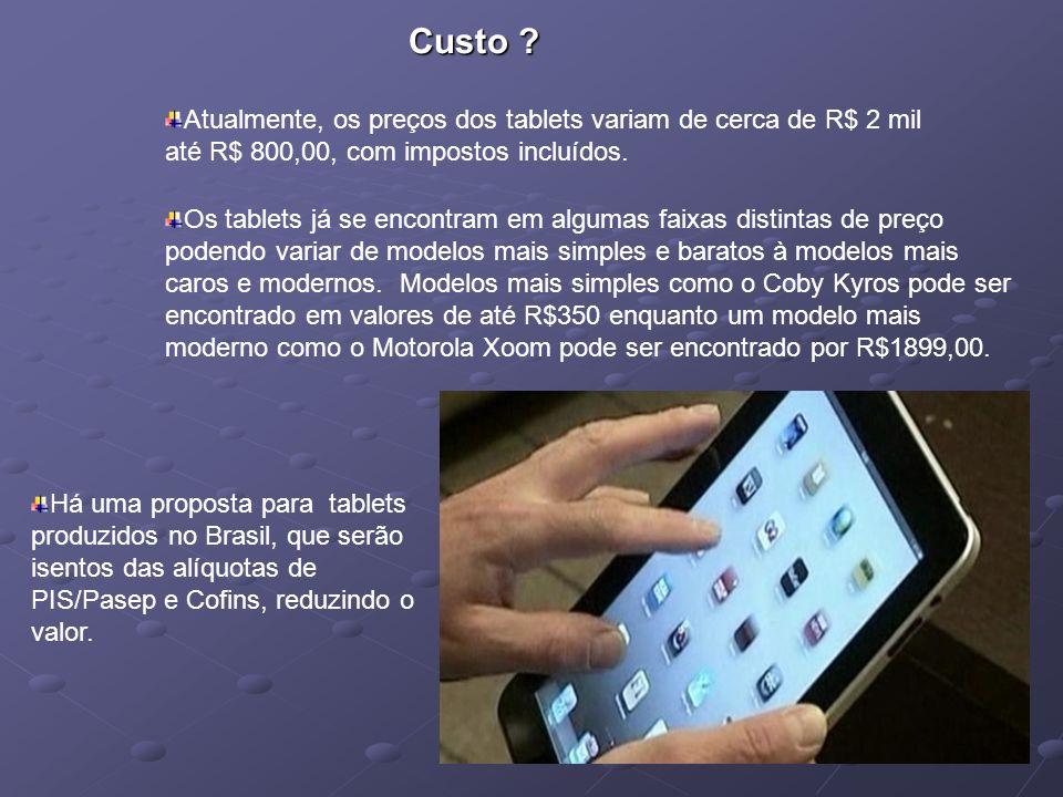 Atualmente, os preços dos tablets variam de cerca de R$ 2 mil até R$ 800,00, com impostos incluídos. Há uma proposta para tablets produzidos no Brasil