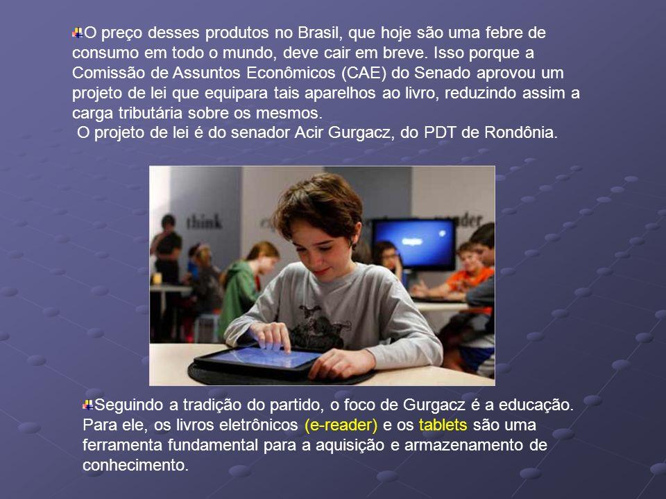 O preço desses produtos no Brasil, que hoje são uma febre de consumo em todo o mundo, deve cair em breve. Isso porque a Comissão de Assuntos Econômico