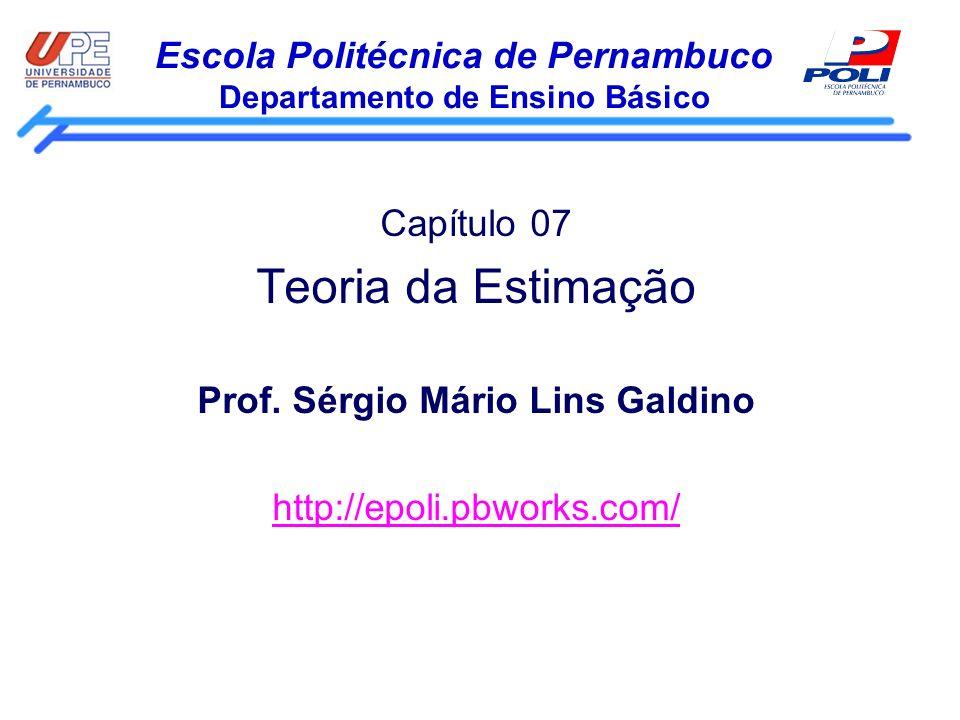 Escola Politécnica de Pernambuco Departamento de Ensino Básico Capítulo 07 Teoria da Estimação Prof. Sérgio Mário Lins Galdino http://epoli.pbworks.co