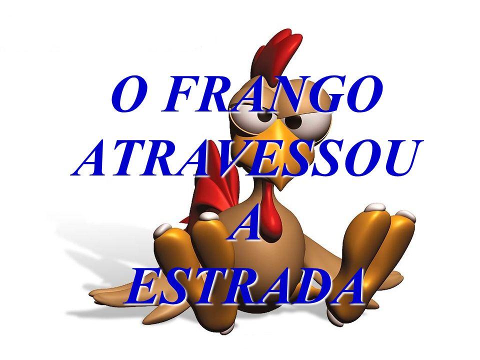 O FRANGO ATRAVESSOU A ESTRADA