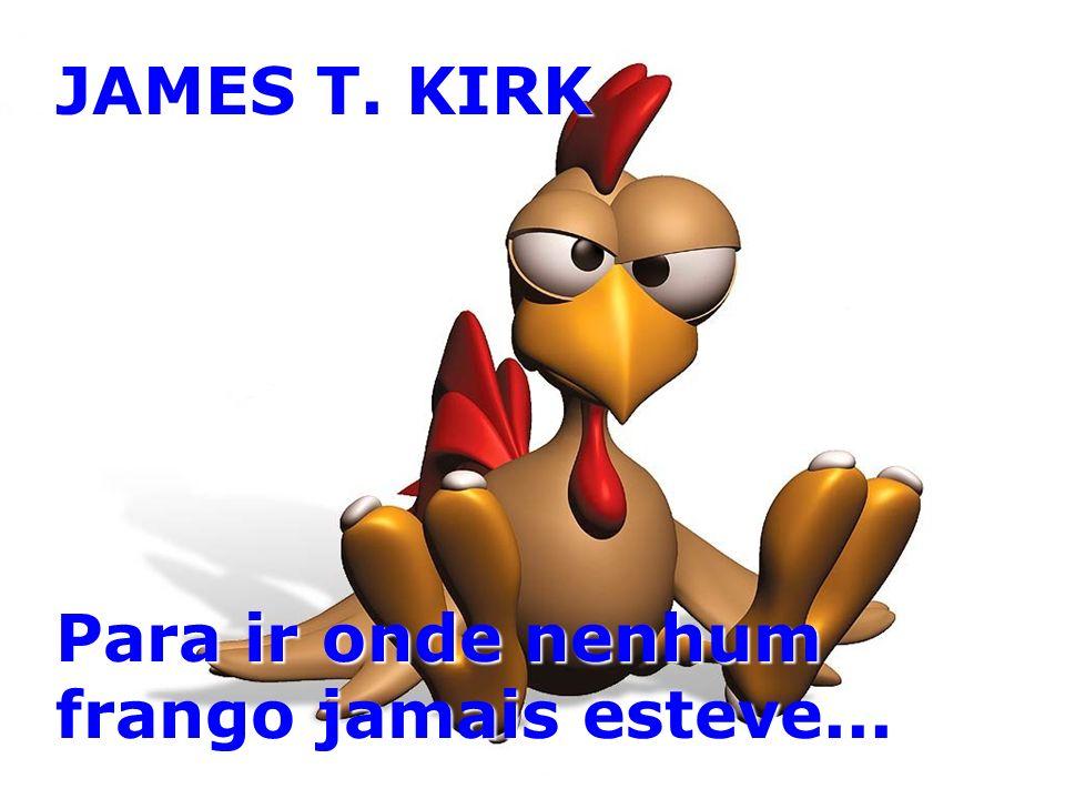 JAMES T. KIRK Para ir onde nenhum frango jamais esteve...