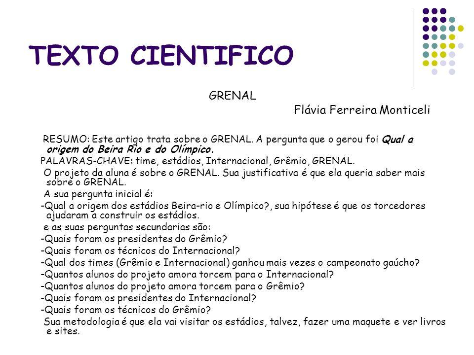 TEXTO CIENTIFICO GRENAL Flávia Ferreira Monticeli RESUMO: Este artigo trata sobre o GRENAL. A pergunta que o gerou foi Qual a origem do Beira Rio e do