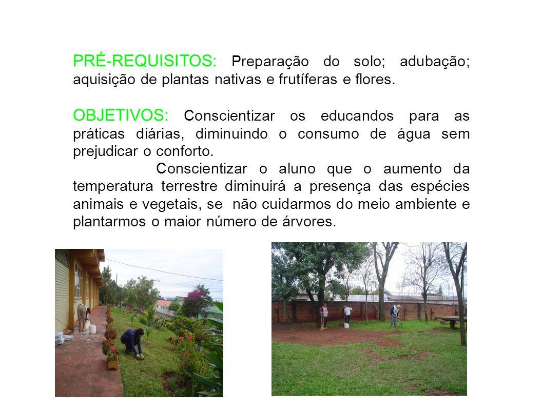 PRÉ-REQUISITOS: Preparação do solo; adubação; aquisição de plantas nativas e frutíferas e flores. OBJETIVOS: Conscientizar os educandos para as prátic