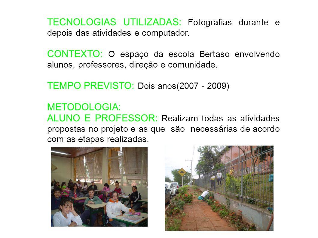 TECNOLOGIAS UTILIZADAS: Fotografias durante e depois das atividades e computador. CONTEXTO: O espaço da escola Bertaso envolvendo alunos, professores,