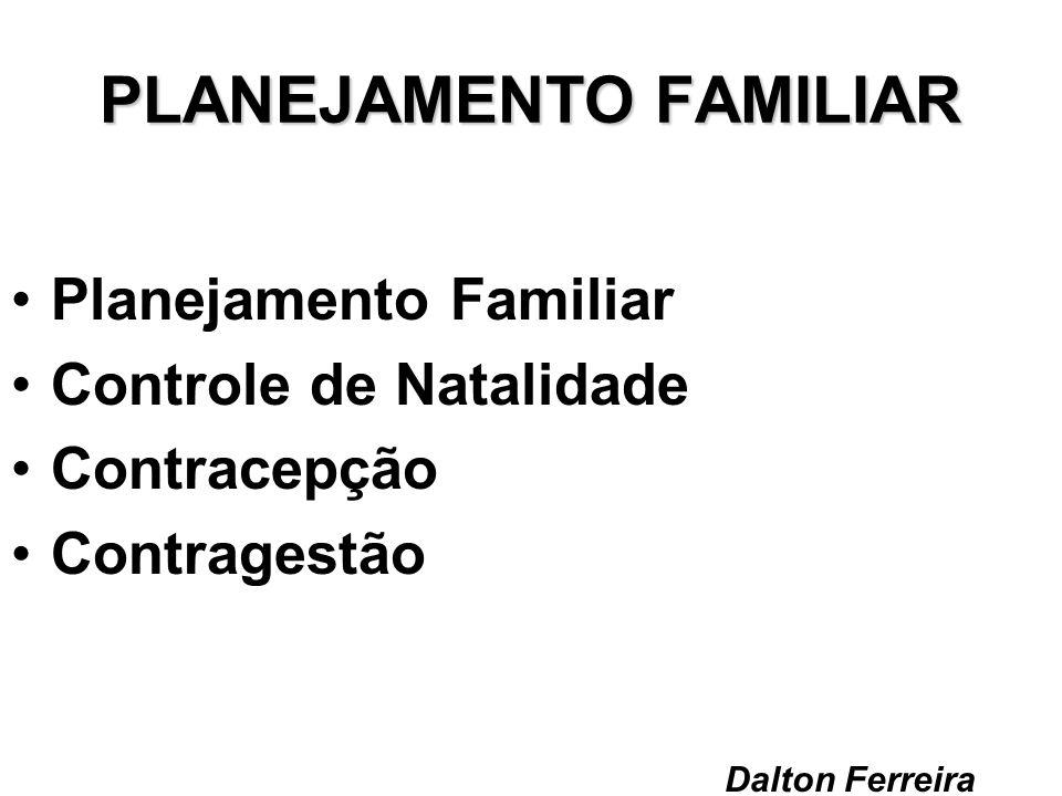 PLANEJAMENTO FAMILIAR Planejamento Familiar Controle de Natalidade Contracepção Contragestão Dalton Ferreira
