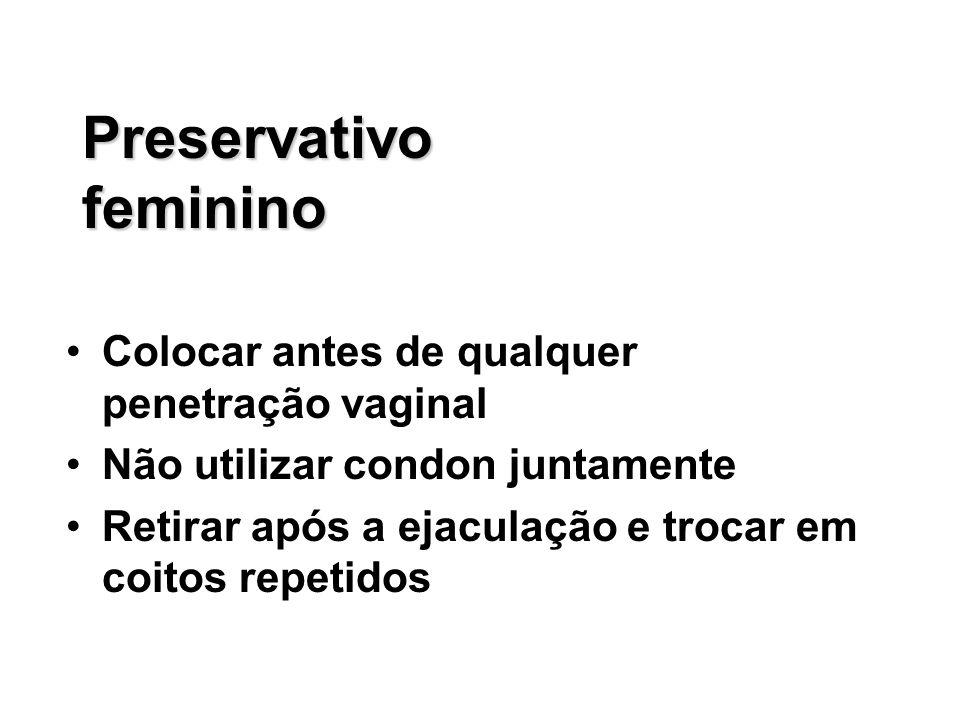 Preservativo feminino Colocar antes de qualquer penetração vaginal Não utilizar condon juntamente Retirar após a ejaculação e trocar em coitos repetid