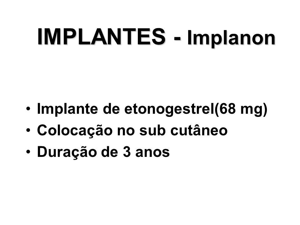 IMPLANTES - Implanon Implante de etonogestrel(68 mg) Colocação no sub cutâneo Duração de 3 anos