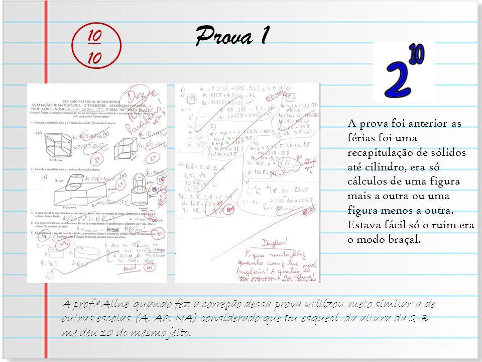 Prova 1 10 A prova foi anterior as férias foi uma recapitulação de sólidos até cilindro, era só cálculos de uma figura mais a outra ou uma figura meno