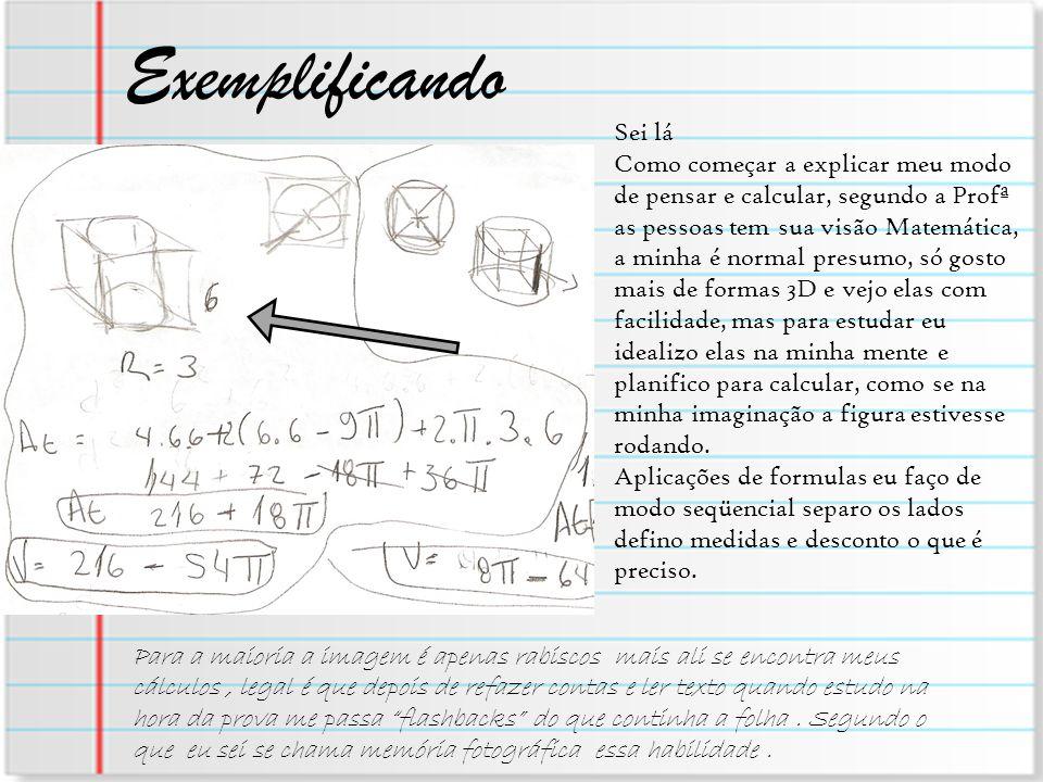 Exemplificando Sei lá Como começar a explicar meu modo de pensar e calcular, segundo a Profª as pessoas tem sua visão Matemática, a minha é normal pre