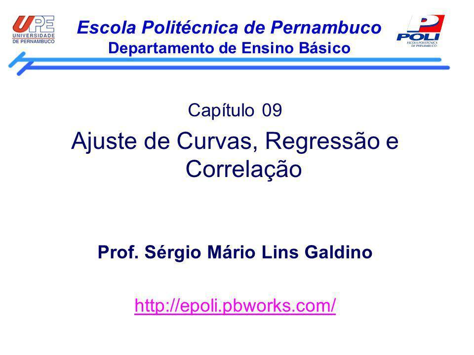 Escola Politécnica de Pernambuco Departamento de Ensino Básico Capítulo 09 Ajuste de Curvas, Regressão e Correlação Prof. Sérgio Mário Lins Galdino ht