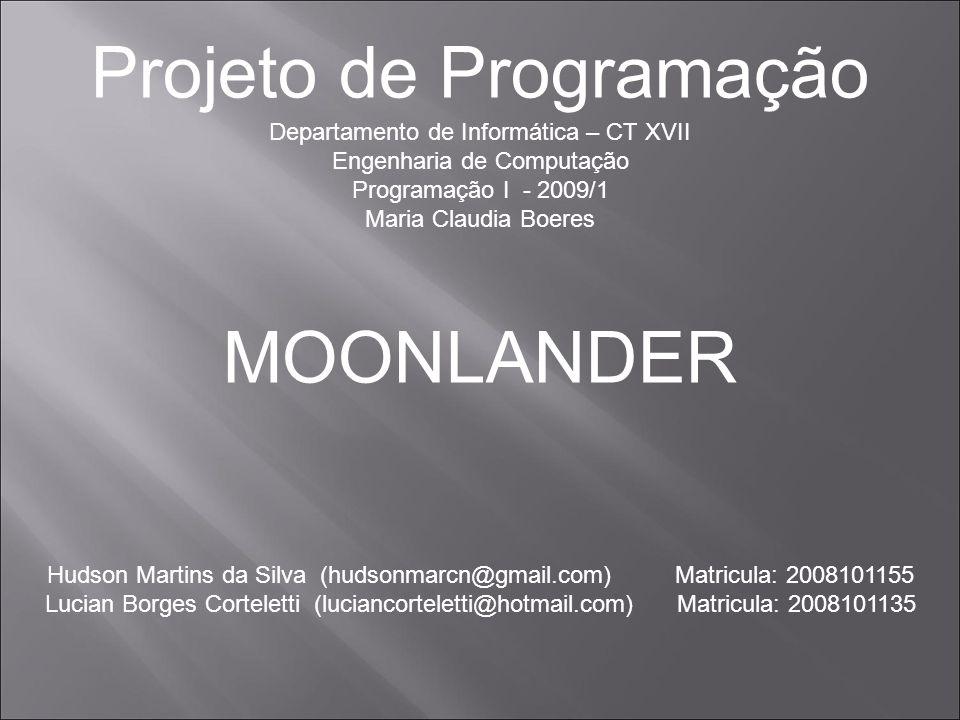 Projeto de Programação Departamento de Informática – CT XVII Engenharia de Computação Programação I - 2009/1 Maria Claudia Boeres MOONLANDER Hudson Ma