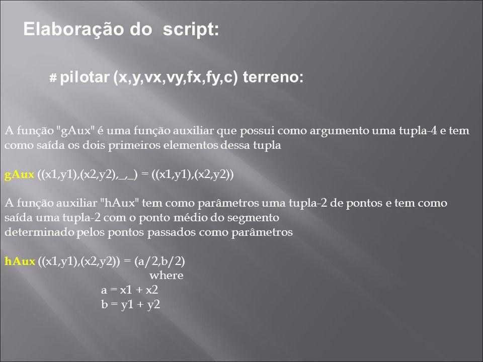 Elaboração do script: # pilotar (x,y,vx,vy,fx,fy,c) terreno: A função