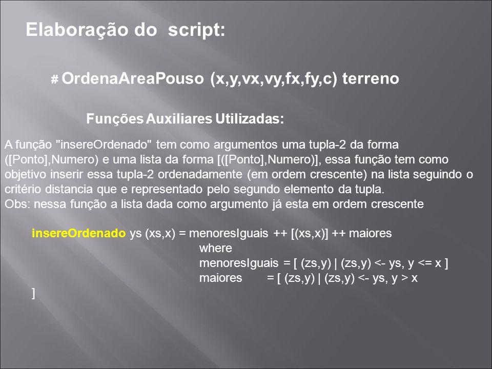 Elaboração do script: # OrdenaAreaPouso (x,y,vx,vy,fx,fy,c) terreno A função distNaveReta tem como parâmetros uma nave e um terreno.