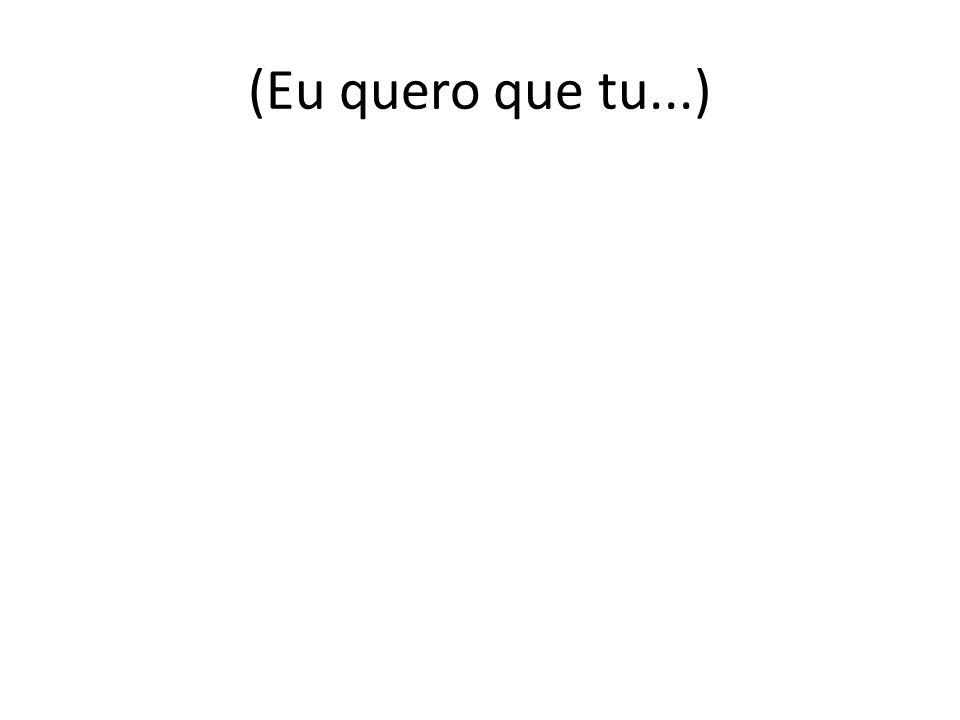 (Eu quero que tu...)