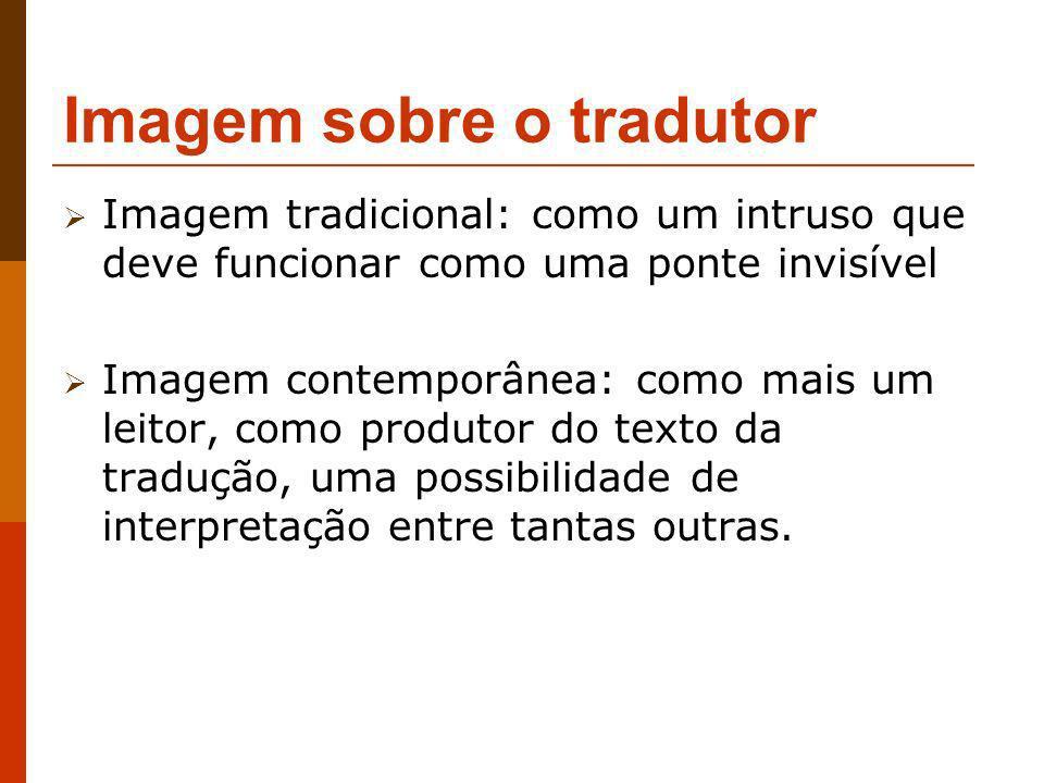 Imagem sobre o tradutor Imagem tradicional: como um intruso que deve funcionar como uma ponte invisível Imagem contemporânea: como mais um leitor, com