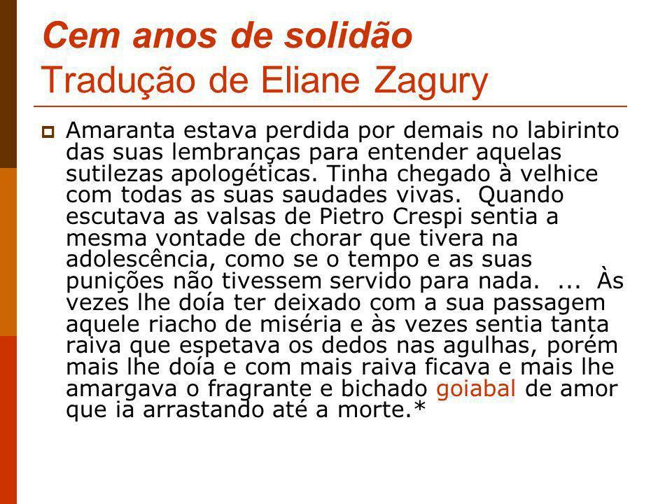 Cem anos de solidão Tradução de Eliane Zagury Amaranta estava perdida por demais no labirinto das suas lembranças para entender aquelas sutilezas apol