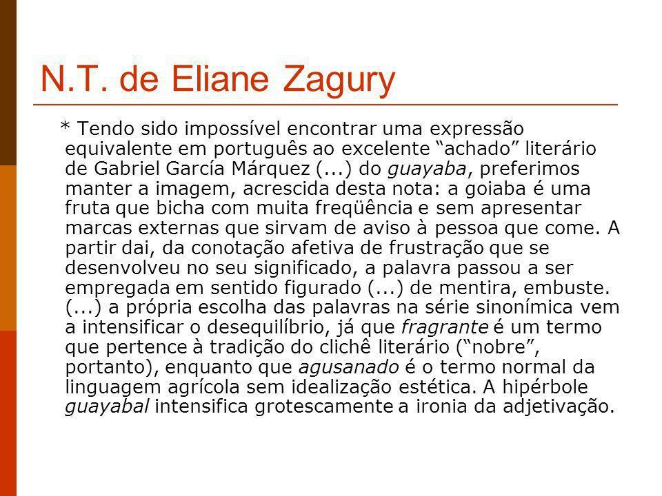 N.T. de Eliane Zagury * Tendo sido impossível encontrar uma expressão equivalente em português ao excelente achado literário de Gabriel García Márquez