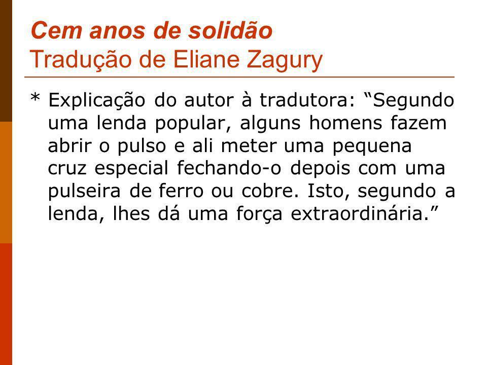 Cem anos de solidão Tradução de Eliane Zagury * Explicação do autor à tradutora: Segundo uma lenda popular, alguns homens fazem abrir o pulso e ali me