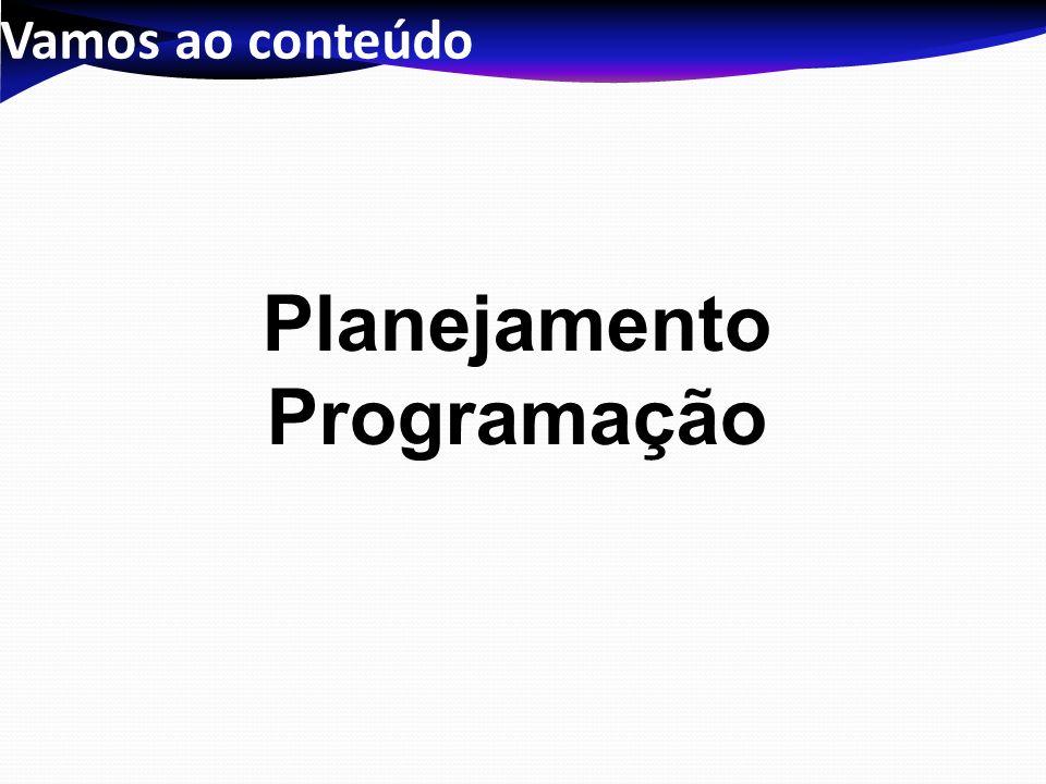 Vamos ao conteúdo Planejamento Programação