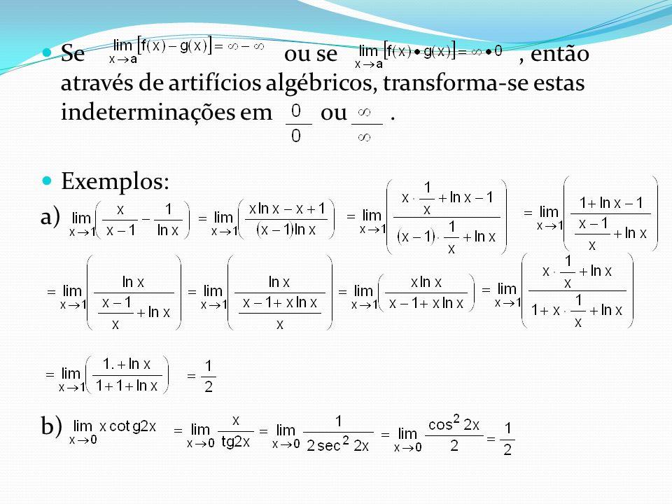 Se ou se, então através de artifícios algébricos, transforma-se estas indeterminações em ou. Exemplos: a) b)