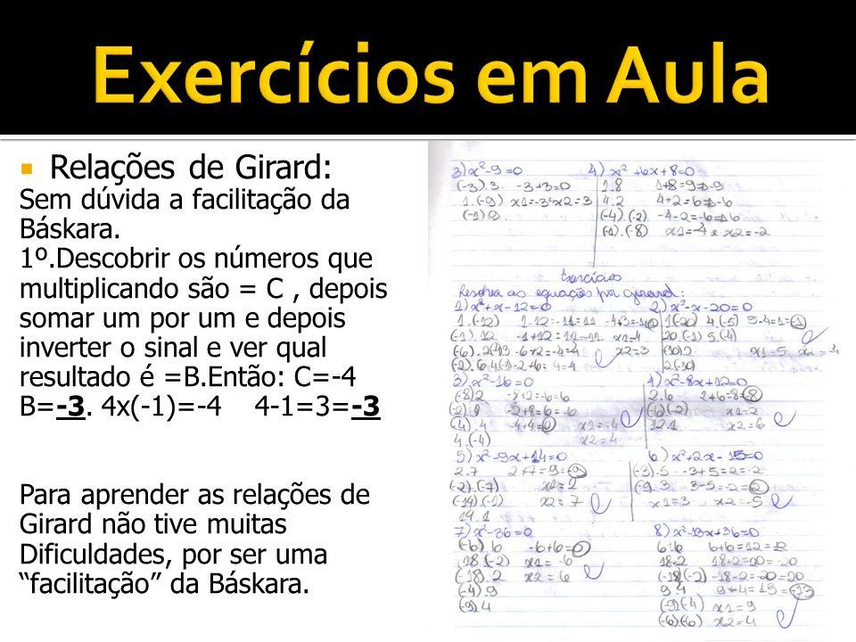 Relações de Girard: Sem dúvida a facilitação da Báskara. 1º.Descobrir os números que multiplicando são = C, depois somar um por um e depois inverter o