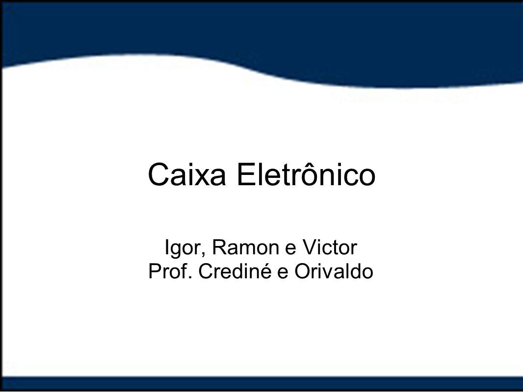 Caixa Eletrônico Igor, Ramon e Victor Prof. Crediné e Orivaldo