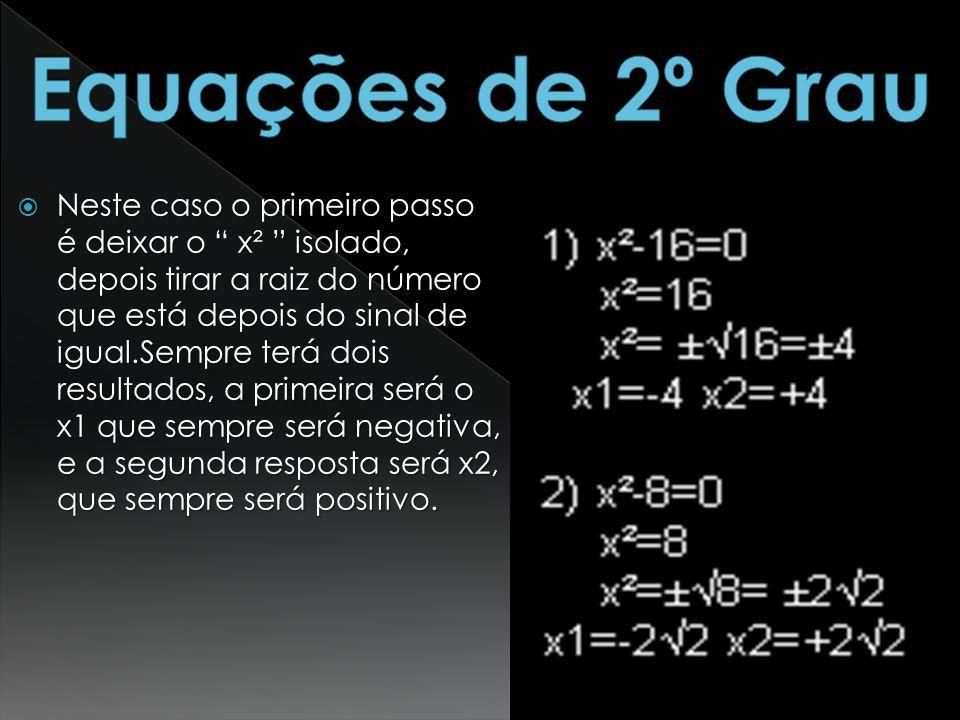 Neste caso o primeiro passo é deixar o x² isolado, depois tirar a raiz do número que está depois do sinal de igual.Sempre terá dois resultados, a prim
